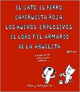 El gato, el perro, Caperucita Roja, los huevos explosivos, el lobo y el armario de la abuelita (Spanish Edition) (Spanish) Hardcover – March 31, 2016