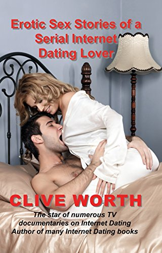 Erotic Sex Stories Of A Serial Internet Dating Lover By Worth Clive