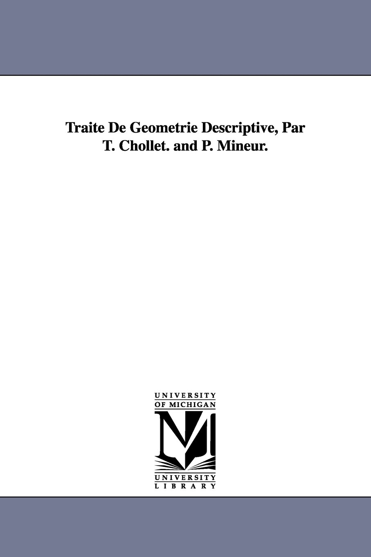 Traité De Géométrie Descriptive, Par T. Chollet. and P. Mineur. PDF