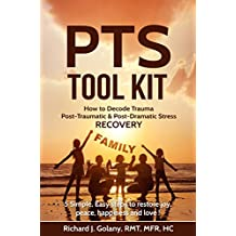 PTS Tool Kit: How to Decode Trauma Post Tramatic & Post Dramaitc Stress Recovery, 5 Simple, Easy Steps to Restore joy, peace, happiness and love !