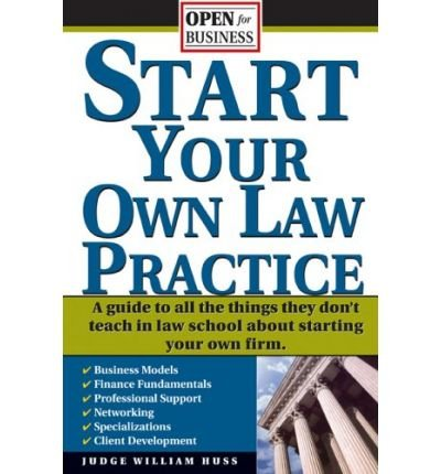 Start Your Own Law Practice: A Guide to All the Things They Don't Teach in Law School about Starting Your Own Firm (Open for Business) (Paperback) - Common