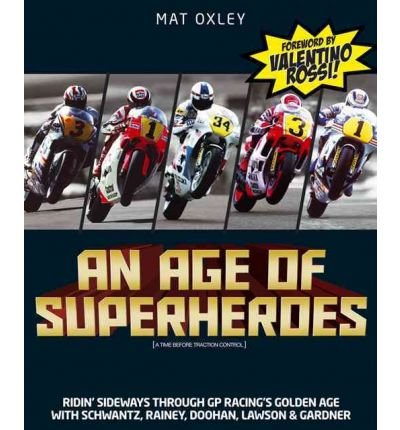 Download An Age of Superheroes: Ridin' Sideways Through GP Racing's Golden Age with Schwantz, Rainey, Doohan, Lawson and Gardner (Hardback) - Common PDF