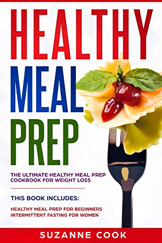 Healthy Meal Prep: The Ultimate Healthy Meal Prep Cookbook for Weight Loss. (This Book Includes: Healthy Meal Prep for Beginners; Intermittent Fasting for Women) by Suzanne Cook