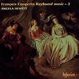 François Couperin: Keyboard Music, Vol. 3