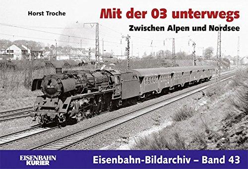 Mit der 03 unterwegs: Zwischen Alpen und Nordsee (Eisenbahn-Bildarchiv)