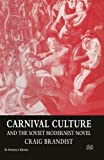 img - for Carnival Culture and the Soviet Modernist Novel (St Antony's Series) book / textbook / text book