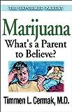 Marijuana What's a Parent to Believe?, Timmen L. Cermak, 1592850391