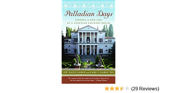Amazon palladian days finding a new life in a venetian country amazon palladian days finding a new life in a venetian country house ebook sally gable carl i gable kindle store fandeluxe Gallery