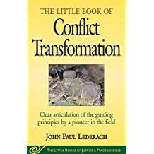 Little Book of Conflict Transformation: Clear Articulation Of The Guiding Principles By A Pioneer In The Field