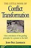 img - for Little Book of Conflict Transformation: Clear Articulation Of The Guiding Principles By A Pioneer In The Field (The Little Books of Justice and Peacebuilding Series) book / textbook / text book