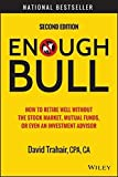 img - for Enough Bull: How to Retire Well without the Stock Market, Mutual Funds, or Even an Investment Advisor 2nd edition by Trahair, David (2015) Hardcover book / textbook / text book