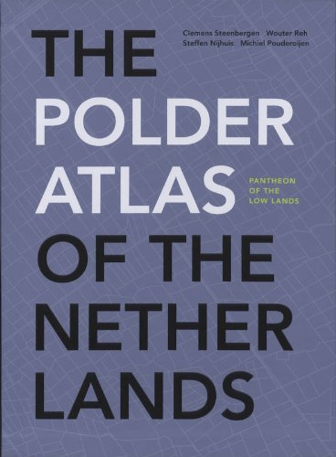 The polder atlas of The Netherlands :  pantheon of the low lands /