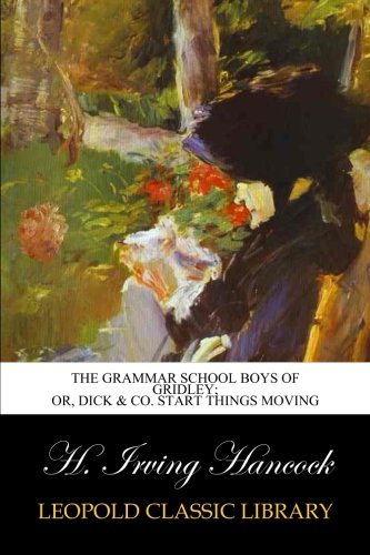 Download The Grammar School Boys of Gridley; or, Dick & Co. Start Things Moving pdf epub