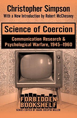Science Of Coercion Communication Research Psychological Warfare 1945 1960 Forbidden Bookshelf Book 13