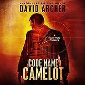 Code Name: Camelot: Noah Wolf, Book 1 | David Archer