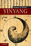 Yinyang : The Way of Heaven and Earth in Chinese Thought and Culture, Wang, Robin R., 1107000157