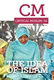 Critical Muslim 2 : The Idea of Islam, Sardar, Ziauddin, 1849042217