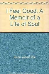 I Feel Good: A Memoir of a Life of Soul