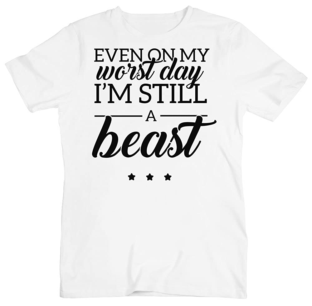 Even On My Worst Day Im Still A Beast Mens T-Shirt XX-Large White