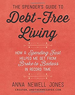 Book Cover: The Spender's Guide to Debt-Free Living: How a Spending Fast Helped Me Get from Broke to Badass in Record Time