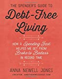 Buy The Spender's Guide to Debt-Free Living: How a Spending Fast Helped Me Get from Broke to Badass in Record Time