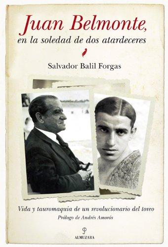 Descargar Libro Juan Belmonte, En La Soledad De Dos Atardeceres: Vida Y Tauromaquia De Un Revolucionario Del Toreo Salvador Balil Forgas