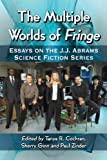 img - for The Multiple Worlds of Fringe: Essays on the J.J. Abrams Science Fiction Series book / textbook / text book