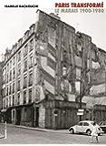 Paris transformé. Le Marais 1900-1980. De l'îlot insalubre au secteur sauvegardé