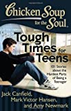 Chicken Soup for the Soul: Tough Times for Teens, Jack Canfield and Mark Victor Hansen, 193509680X