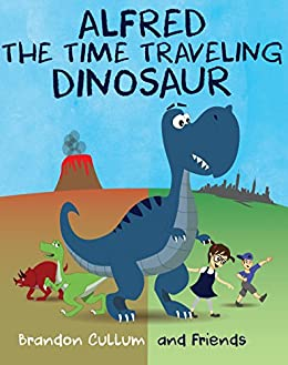 Alfred the Time Traveling Dinosaur (Alfred the Dinosaur) by [Cullum, Brandon]