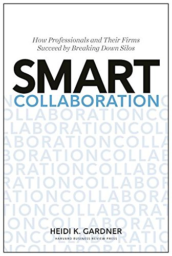 Smart Collaboration: How Professionals and Their Firms Succeed by Breaking Down Silos [Heidi K. Gardner] (Tapa Dura)