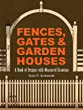 fence gate design Fences, Gates and Garden Houses: A Book of Designs with Measured Drawings (Dover Architecture)