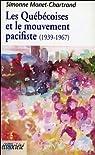 Les Québécoises et le mouvement pacifiste (1939-1967) par Monet-Chartrand