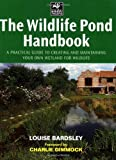 The Wildlife Pond Handbook: A Practical Guide to Creating and Maintaining Your Own Wetland for Wildlife