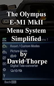 The Olympus E-M1 MkII Menu System Simplified