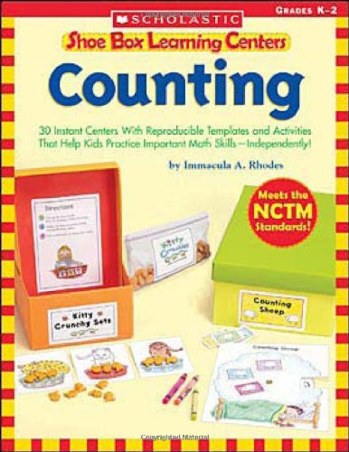 Shoe Box Learning Centers: Counting: 30 Instant Centers With Reproducible Templates and Activities That Help Kids Practice Important Math Skills—Independently!