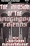 The Invasion of the Imaginary Friends (The Castle Sisters #3)
