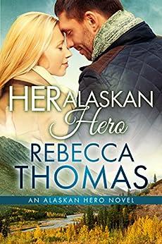 Her Alaskan Hero (Alaskan Hero Book 2) by [Thomas, Rebecca]