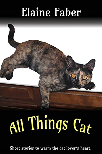 All Things Cat: Short Stories to Warm the Cat Lover's Heart