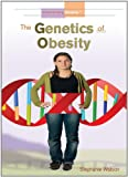 The Genetics of Obesity, Stephanie Watson, 1404217673
