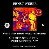 Mit dem Bebop in die Zukunft des Jazz (Was Sie schon immer über Jazz wissen wollten 8)   Ernst Weber