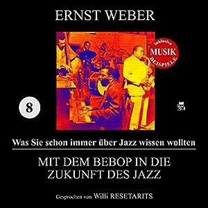 Mit dem Bebop in die Zukunft des Jazz (Was Sie schon immer über Jazz wissen wollten 8) Hörbuch