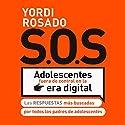 SOS Adolescentes fuera de control en la era digital: Las respuestas más buscadas por todos los padres de adolescentes Audiobook by Yordi Rosado Narrated by Yordi Rosado, Noé Velázquez