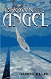 Drowned Angel, Daniel Ellis, 1481185837