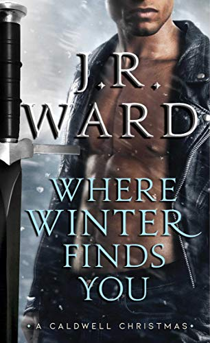 Book cover from Where Winter Finds You: A Caldwell Christmas (The Black Dagger Brotherhood series) (The Black Dagger Brotherhood World) by J.R. Ward