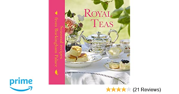 Royal Teas Seasonal Recipes From Buckingham Palace Mark Flanagan