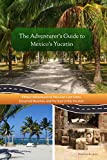 The Adventurer's Guide to Mexico's Yucatán (A Zennie Guide)