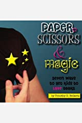 Paper, Scissors & Magic: Seven Ways to Get Your Kids to Love Books Paperback