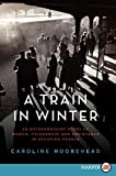 img - for A Train in Winter: An Extraordinary Story of Women, Friendship, and Resistance in Occupied France by Caroline Moorehead (2011-11-08) book / textbook / text book