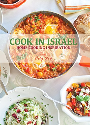 Cook in Israel: Home Cooking Inspiration by Orly Ziv